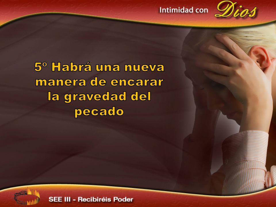 5º Habrá una nueva manera de encarar la gravedad del pecado