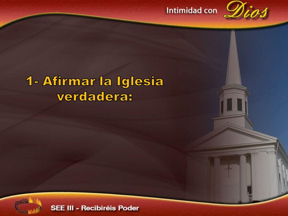 1- Afirmar la Iglesia verdadera: