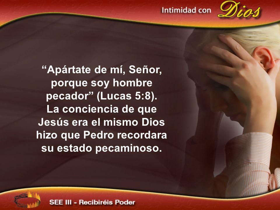 Apártate de mí, Señor, porque soy hombre pecador (Lucas 5:8).