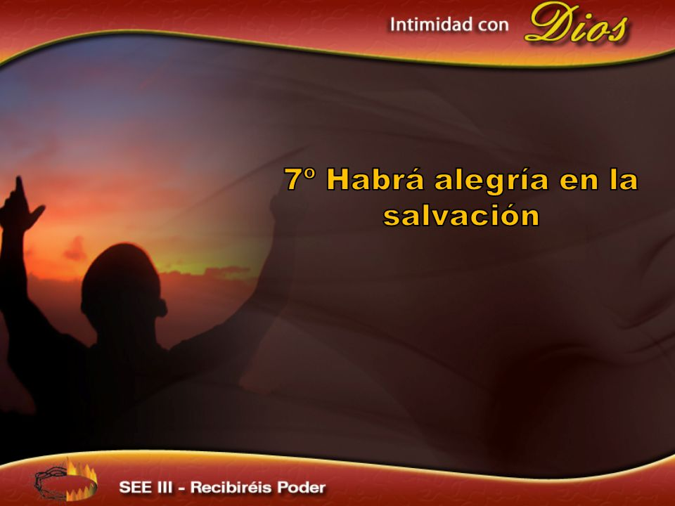 7º Habrá alegría en la salvación