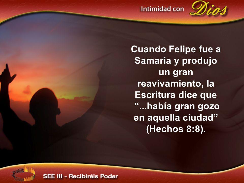 Cuando Felipe fue a Samaria y produjo un gran reavivamiento, la Escritura dice que ...había gran gozo en aquella ciudad (Hechos 8:8).