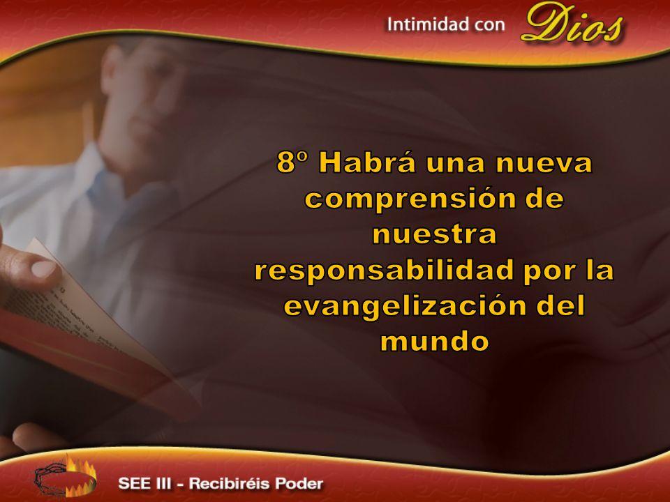 8º Habrá una nueva comprensión de nuestra responsabilidad por la evangelización del mundo