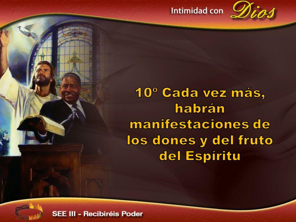 10º Cada vez más, habrán manifestaciones de los dones y del fruto del Espíritu