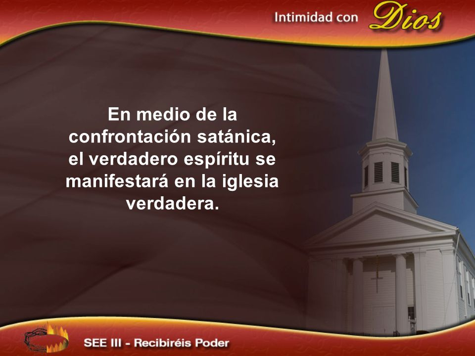 En medio de la confrontación satánica, el verdadero espíritu se manifestará en la iglesia verdadera.