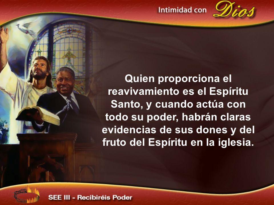 Quien proporciona el reavivamiento es el Espíritu Santo, y cuando actúa con todo su poder, habrán claras evidencias de sus dones y del fruto del Espíritu en la iglesia.
