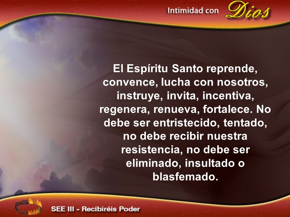 El Espíritu Santo reprende, convence, lucha con nosotros, instruye, invita, incentiva, regenera, renueva, fortalece.