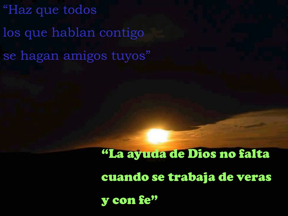 La ayuda de Dios no falta cuando se trabaja de veras y con fe