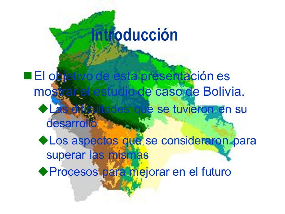 Introducción El objetivo de esta presentación es mostrar el estudio de caso de Bolivia. Las dificultades que se tuvieron en su desarrollo.