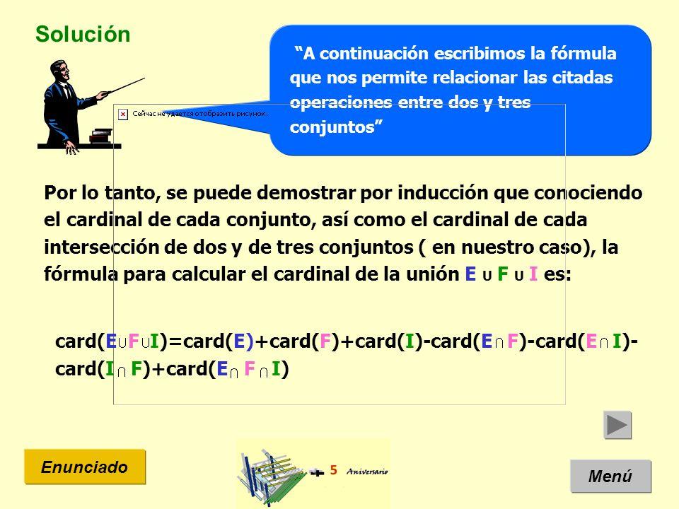 Solución A continuación escribimos la fórmula que nos permite relacionar las citadas operaciones entre dos y tres conjuntos