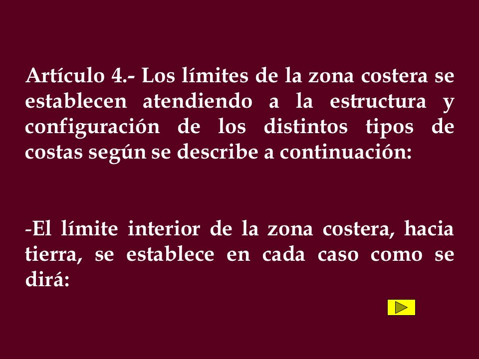 Artículo 4.- Los límites de la zona costera se establecen atendiendo a la estructura y configuración de los distintos tipos de costas según se describe a continuación:
