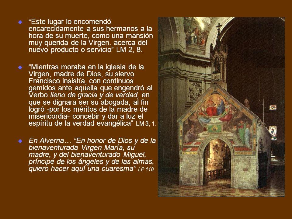Este lugar lo encomendó encarecidamente a sus hermanos a la hora de su muerte, como una mansión muy querida de la Virgen. acerca del nuevo producto o servicio LM 2, 8.