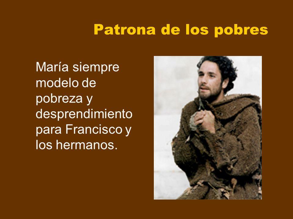 Patrona de los pobres María siempre modelo de pobreza y desprendimiento para Francisco y los hermanos.