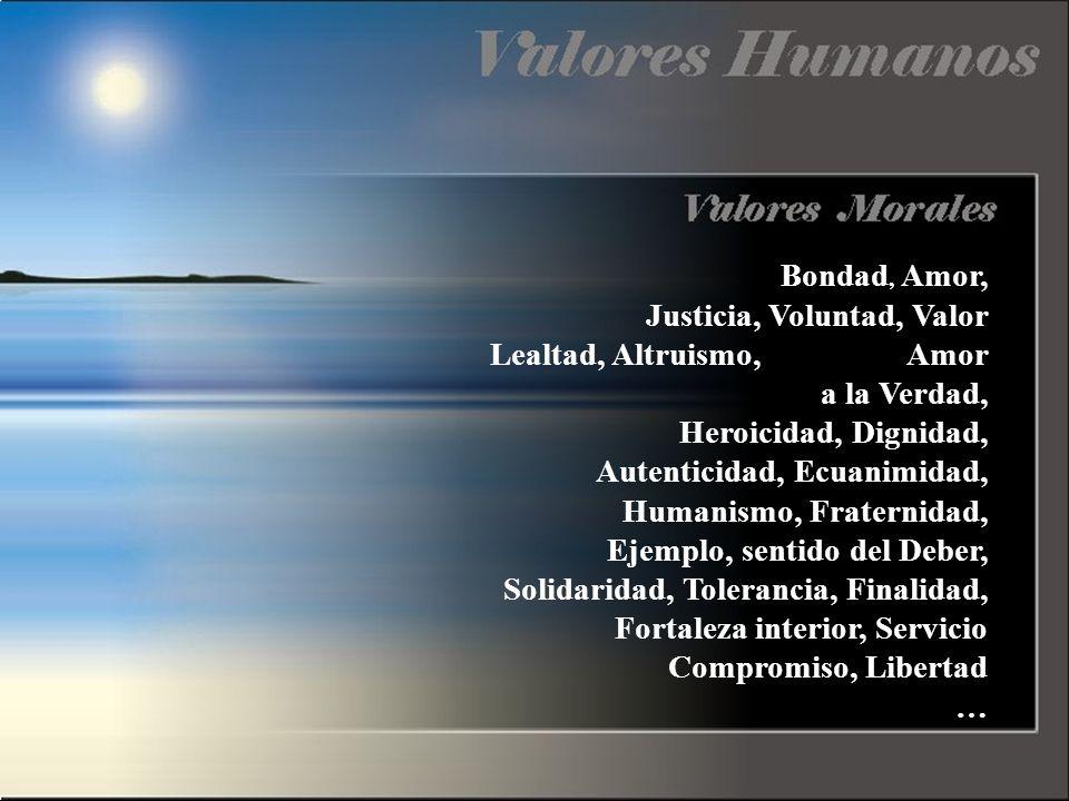 Bondad, Amor, Justicia, Voluntad, Valor Lealtad, Altruismo, Amor a la Verdad,