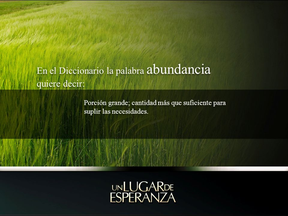 En el Diccionario la palabra abundancia quiere decir: