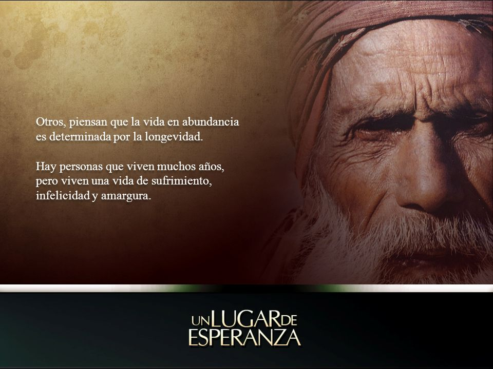 Otros, piensan que la vida en abundancia es determinada por la longevidad.