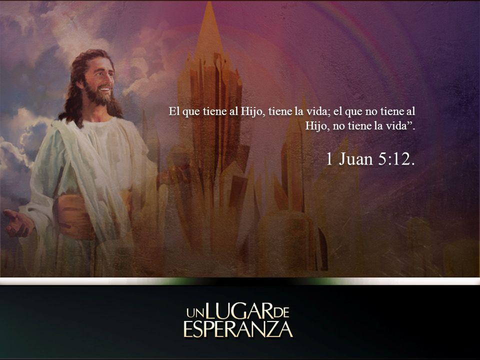 El que tiene al Hijo, tiene la vida; el que no tiene al Hijo, no tiene la vida .