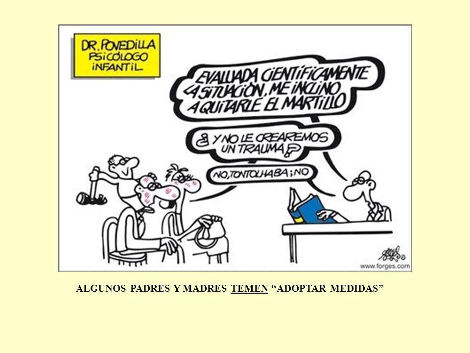 ALGUNOS PADRES Y MADRES TEMEN ADOPTAR MEDIDAS