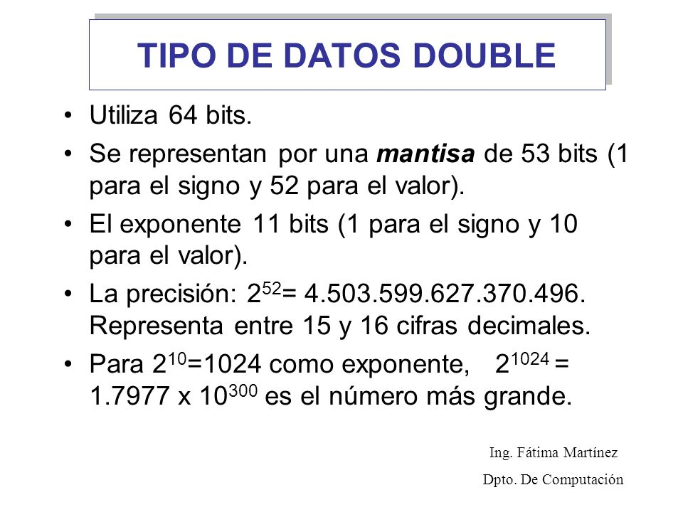 TIPO DE DATOS DOUBLE Utiliza 64 bits.