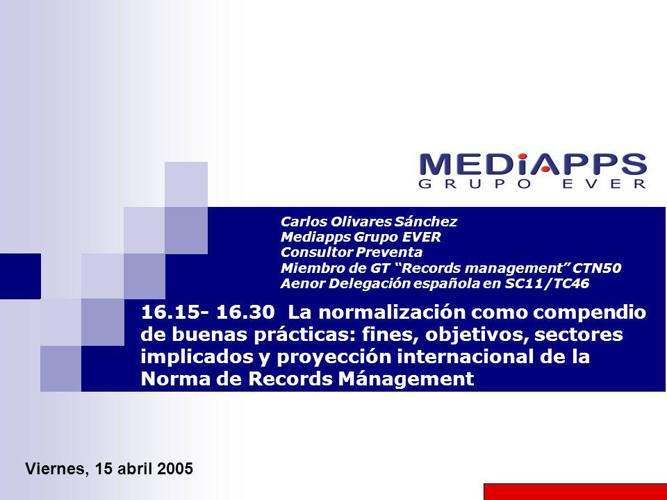 Carlos Olivares Sánchez Mediapps Grupo EVER Consultor Preventa Miembro de GT Records management CTN50 Aenor Delegación española en SC11/TC46