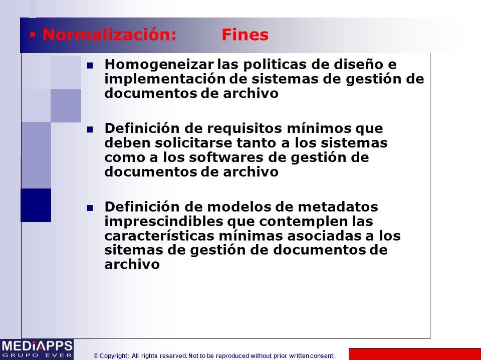 Normalización: Fines Homogeneizar las politicas de diseño e implementación de sistemas de gestión de documentos de archivo.