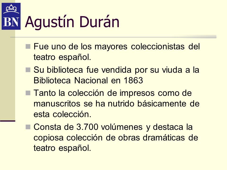 Agustín DuránFue uno de los mayores coleccionistas del teatro español. Su biblioteca fue vendida por su viuda a la Biblioteca Nacional en 1863.