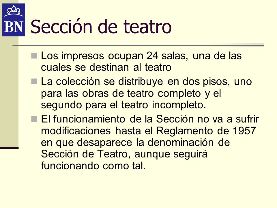 Sección de teatro Los impresos ocupan 24 salas, una de las cuales se destinan al teatro.