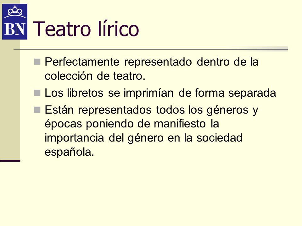 Teatro líricoPerfectamente representado dentro de la colección de teatro. Los libretos se imprimían de forma separada.