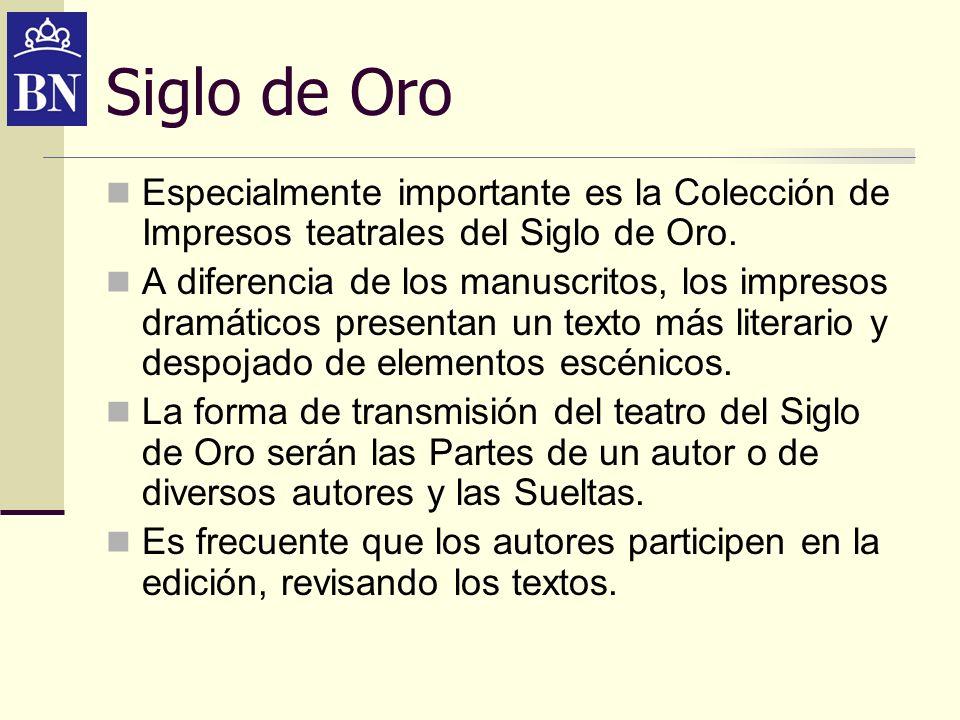 Siglo de OroEspecialmente importante es la Colección de Impresos teatrales del Siglo de Oro.