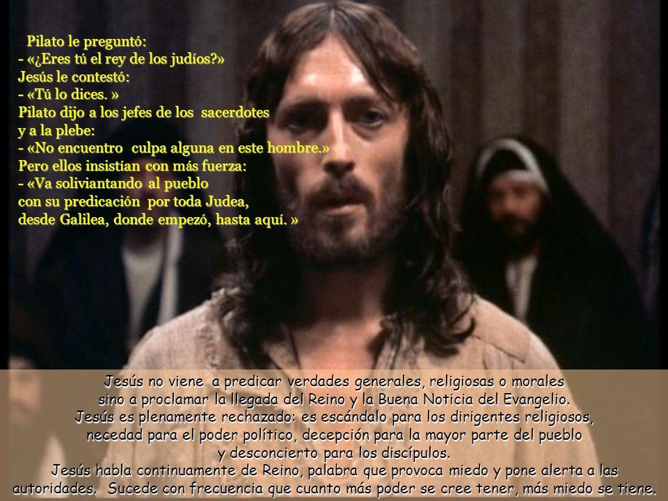 Pilato le preguntó: - «¿Eres tú el rey de los judíos