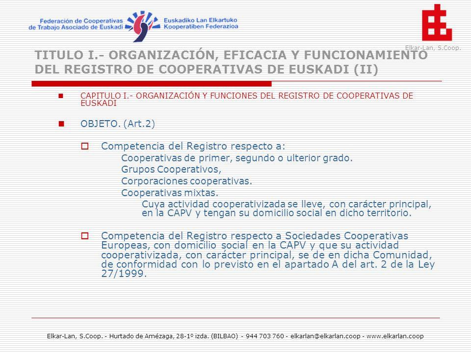 TITULO I.- ORGANIZACIÓN, EFICACIA Y FUNCIONAMIENTO DEL REGISTRO DE COOPERATIVAS DE EUSKADI (II)