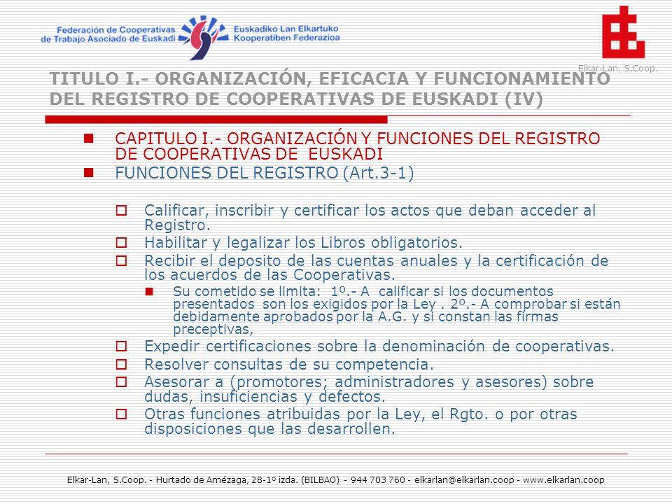 TITULO I.- ORGANIZACIÓN, EFICACIA Y FUNCIONAMIENTO DEL REGISTRO DE COOPERATIVAS DE EUSKADI (IV)