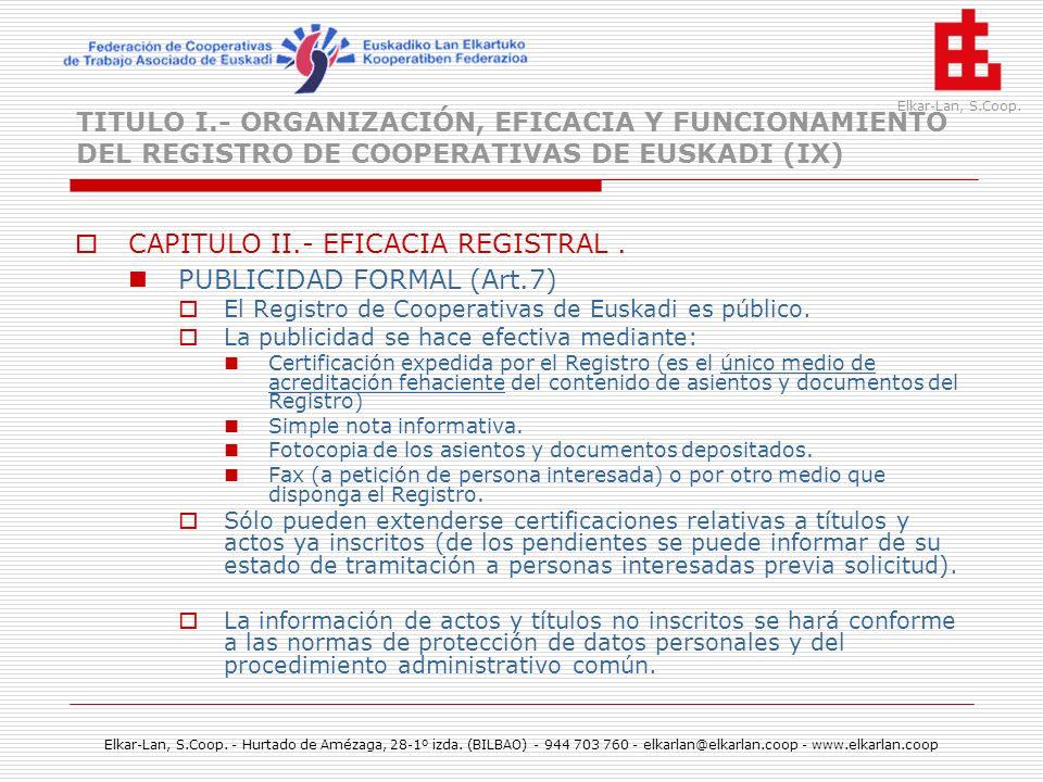 CAPITULO II.- EFICACIA REGISTRAL . PUBLICIDAD FORMAL (Art.7)