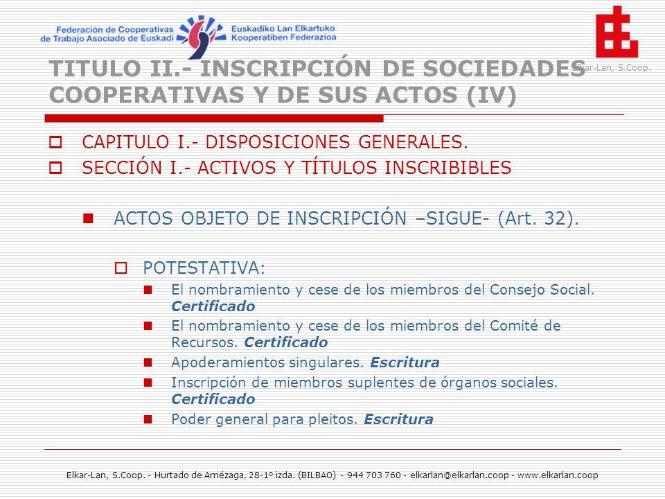 TITULO II.- INSCRIPCIÓN DE SOCIEDADES COOPERATIVAS Y DE SUS ACTOS (IV)