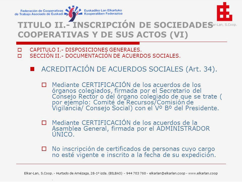 TITULO II.- INSCRIPCIÓN DE SOCIEDADES COOPERATIVAS Y DE SUS ACTOS (VI)