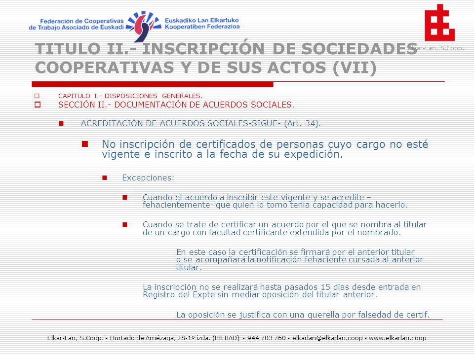 TITULO II.- INSCRIPCIÓN DE SOCIEDADES COOPERATIVAS Y DE SUS ACTOS (VII)