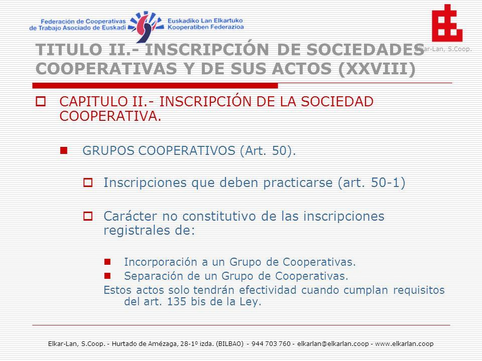 TITULO II.- INSCRIPCIÓN DE SOCIEDADES COOPERATIVAS Y DE SUS ACTOS (XXVIII)