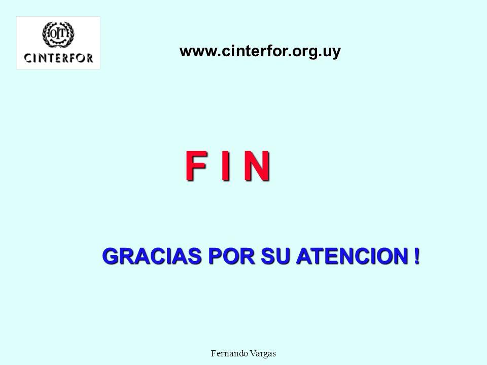 www.cinterfor.org.uy F I N GRACIAS POR SU ATENCION ! Fernando Vargas
