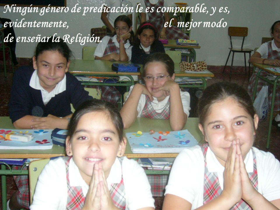 Ningún género de predicación le es comparable, y es, evidentemente, el mejor modo de enseñar la Religión.