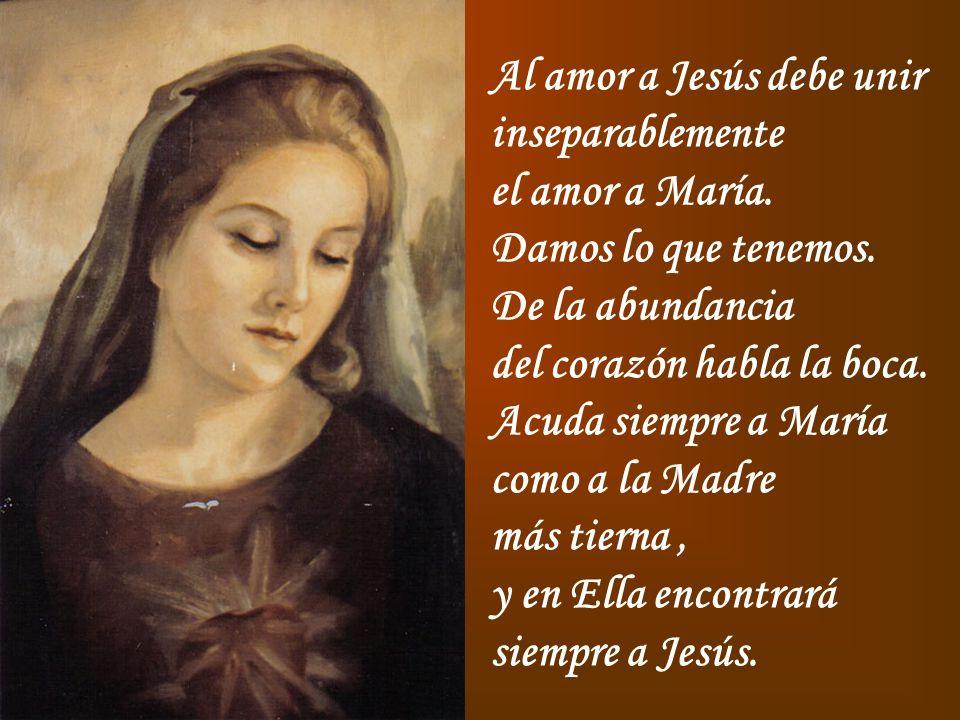 Al amor a Jesús debe unir inseparablemente el amor a María