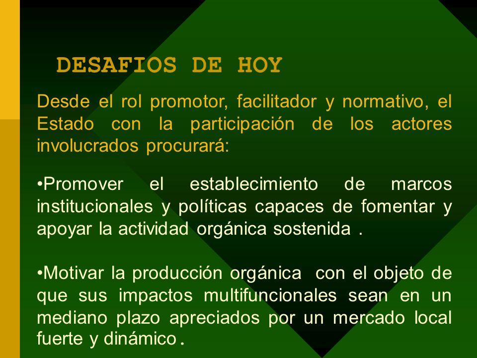 DESAFIOS DE HOY Desde el rol promotor, facilitador y normativo, el Estado con la participación de los actores involucrados procurará: