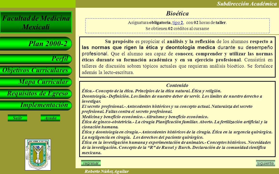 Bioética Asignatura obligatoria, tipo 2, con 02 horas de taller. Se obtienen 02 créditos al cursarse.