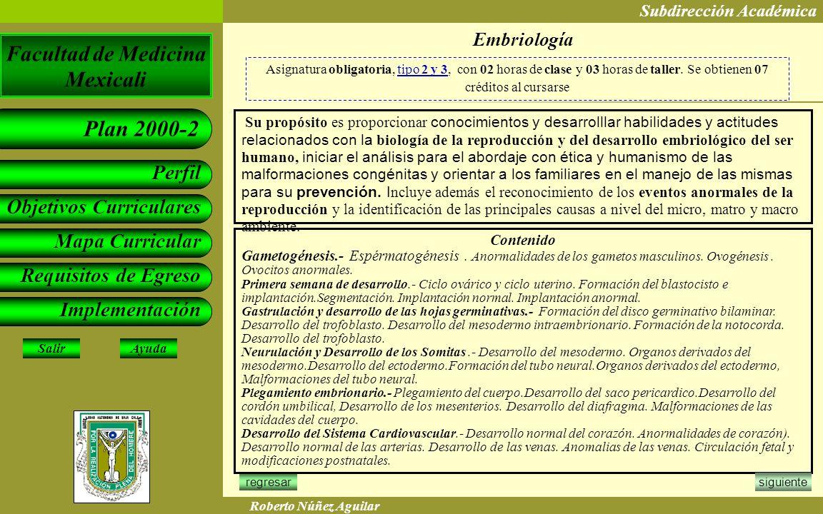 Embriología Asignatura obligatoria, tipo 2 y 3, con 02 horas de clase y 03 horas de taller. Se obtienen 07 créditos al cursarse.