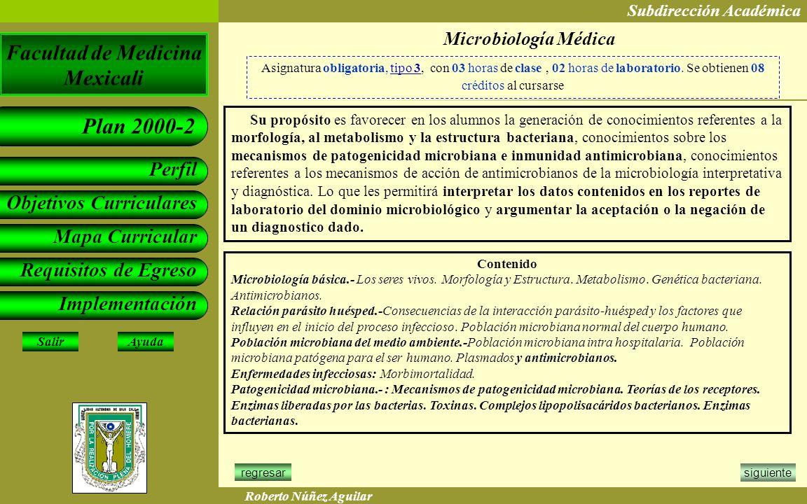 Microbiología Médica Asignatura obligatoria, tipo 3, con 03 horas de clase , 02 horas de laboratorio. Se obtienen 08 créditos al cursarse.