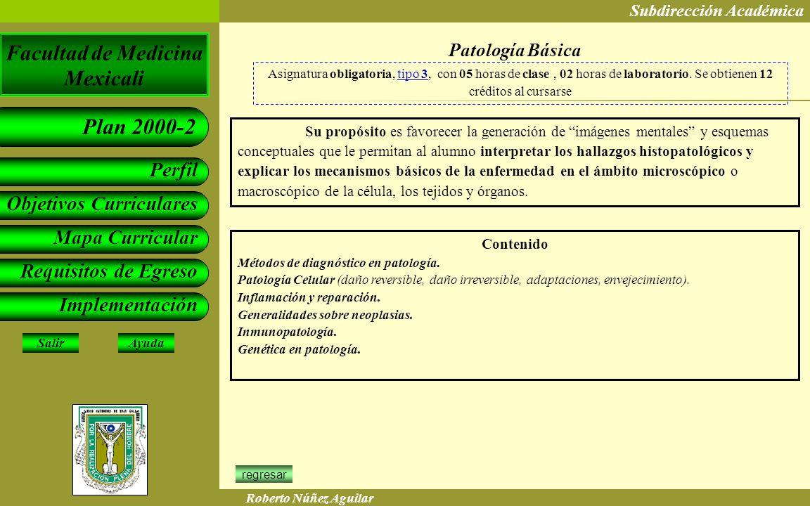 Patología Básica Asignatura obligatoria, tipo 3, con 05 horas de clase , 02 horas de laboratorio. Se obtienen 12 créditos al cursarse.