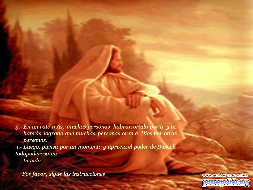 3.- En un rato más, muchas personas habrán orado por ti y tú habrás logrado que muchas personas oren a Dios por otras personas.