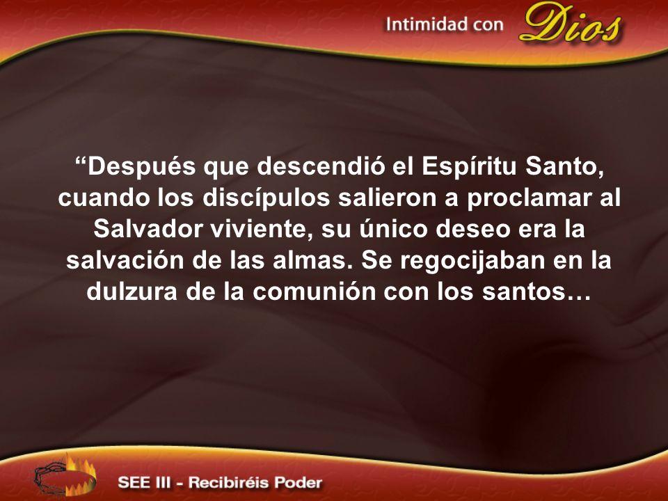 Después que descendió el Espíritu Santo, cuando los discípulos salieron a proclamar al Salvador viviente, su único deseo era la salvación de las almas.