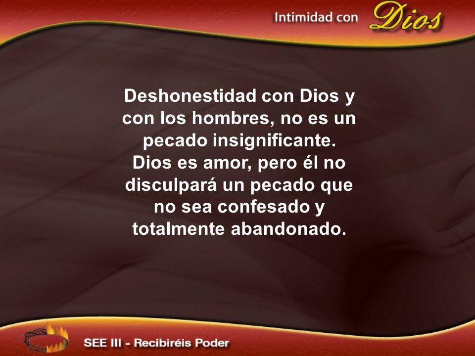 Deshonestidad con Dios y con los hombres, no es un pecado insignificante.
