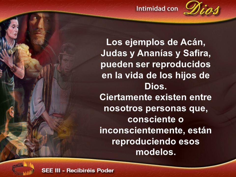 Los ejemplos de Acán, Judas y Ananías y Safira, pueden ser reproducidos en la vida de los hijos de Dios.