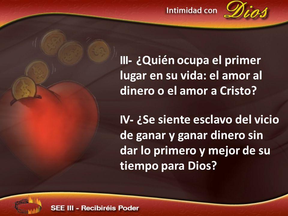 III- ¿Quién ocupa el primer lugar en su vida: el amor al dinero o el amor a Cristo.