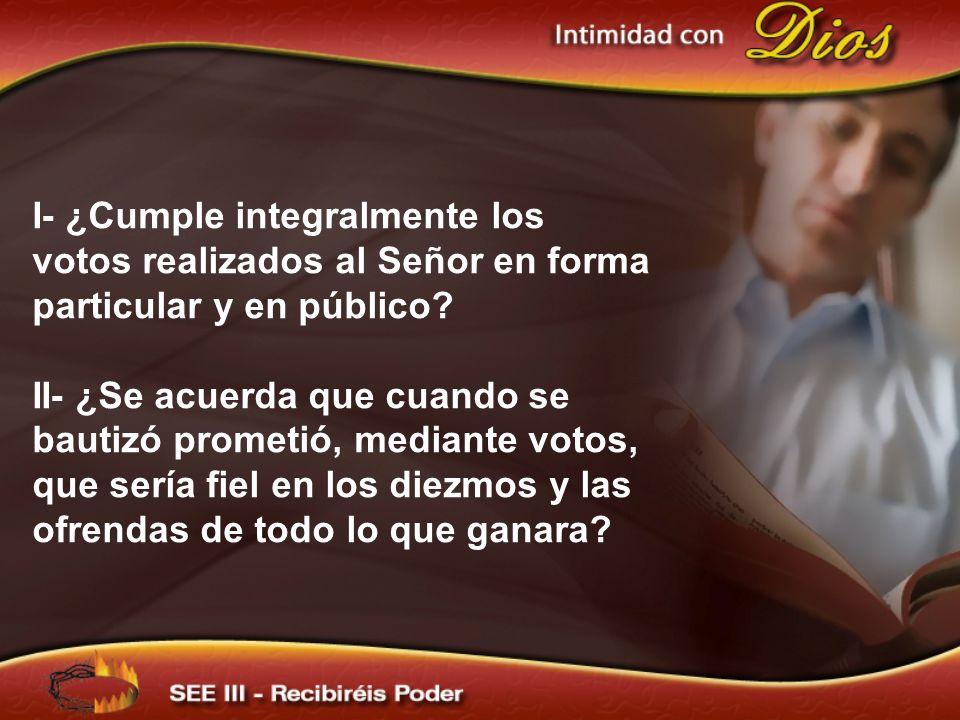 I- ¿Cumple integralmente los votos realizados al Señor en forma particular y en público.